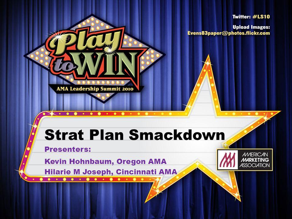 Strat Plan Smackdown Presenters: Kevin Hohnbaum, Oregon AMA Hilarie M Joseph, Cincinnati AMA