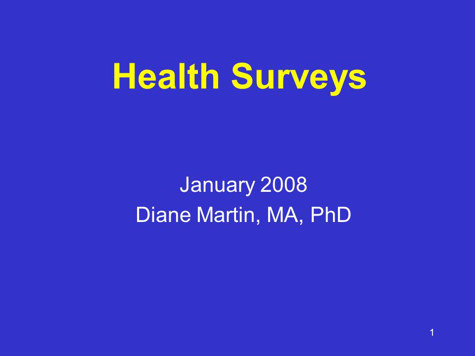 1 Health Surveys January 2008 Diane Martin, MA, PhD