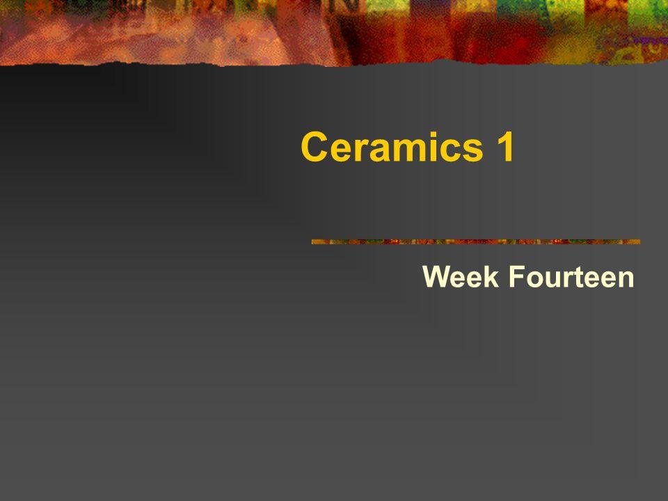 Ceramics 1 Week Fourteen