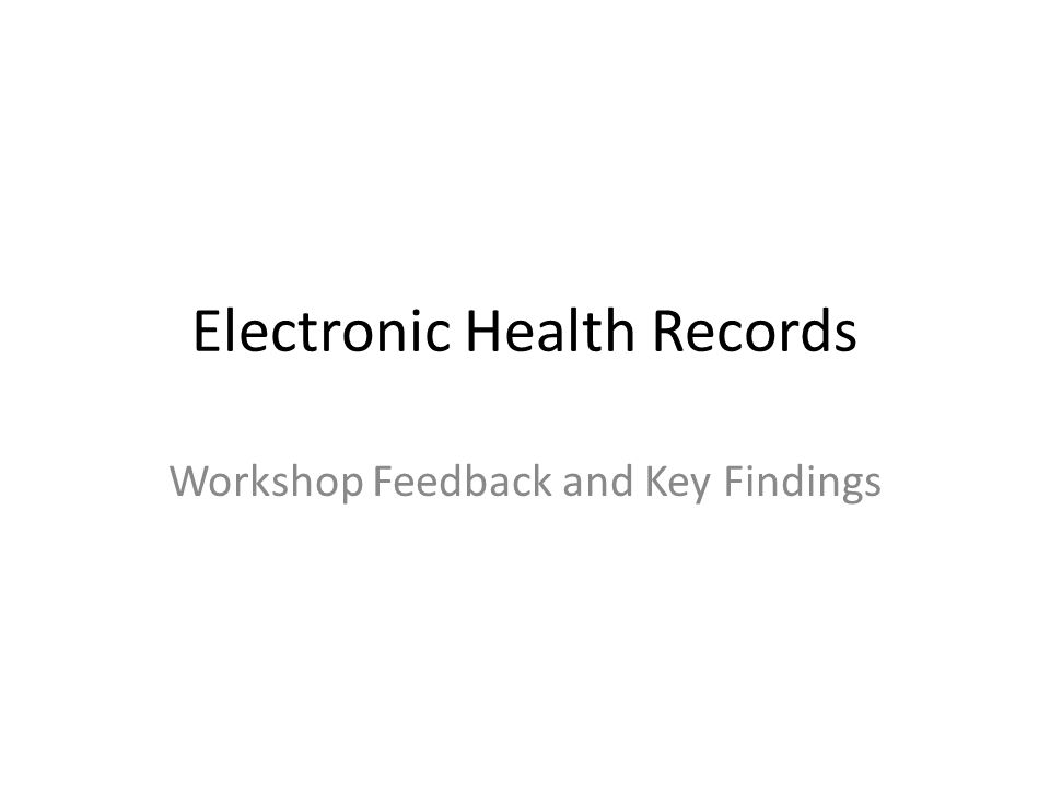 Electronic Health Records Workshop Feedback and Key Findings