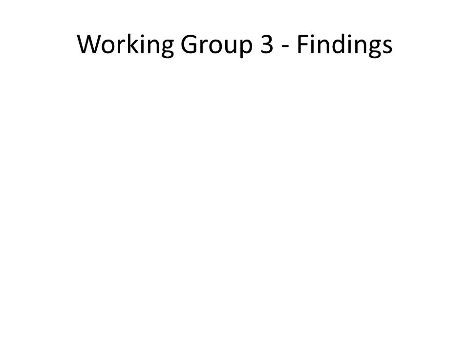 Working Group 3 - Findings