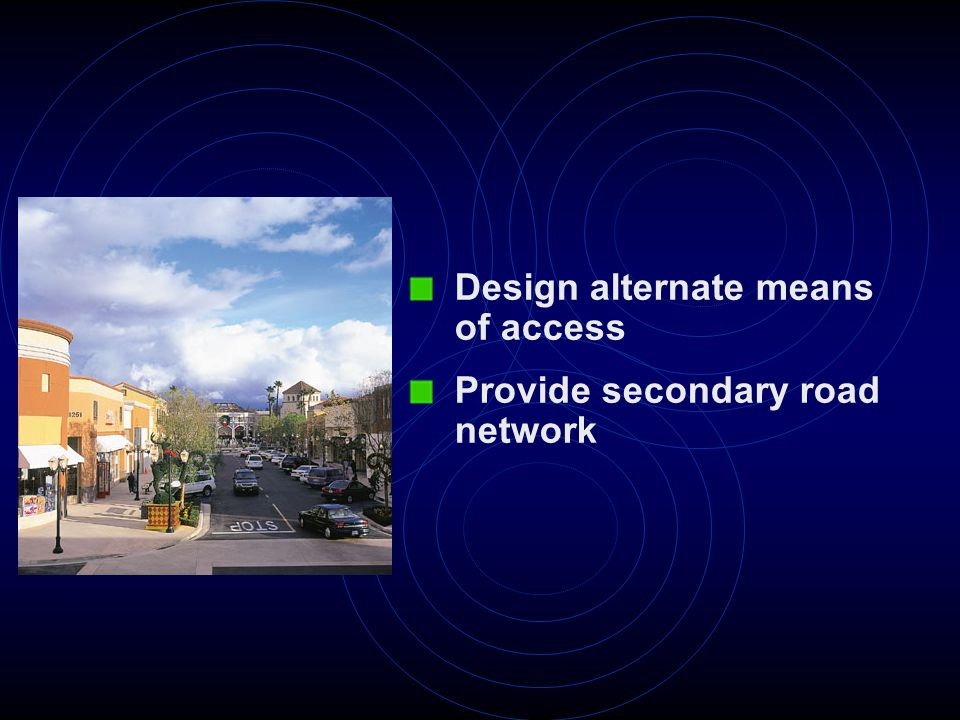 Design alternate means of access Provide secondary road network