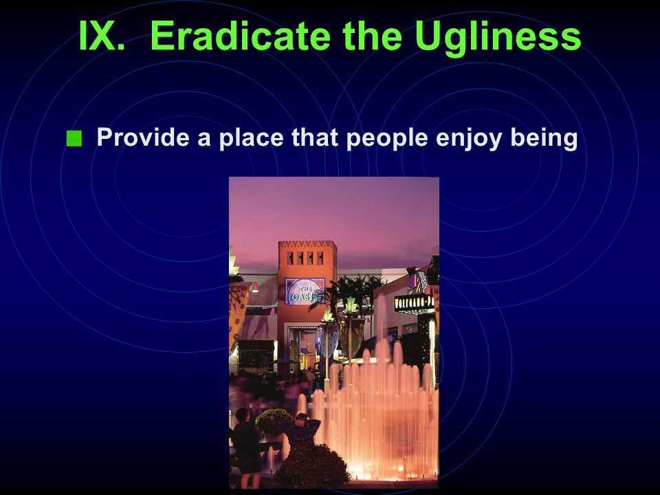 IX. Eradicate the Ugliness Provide a place that people enjoy being