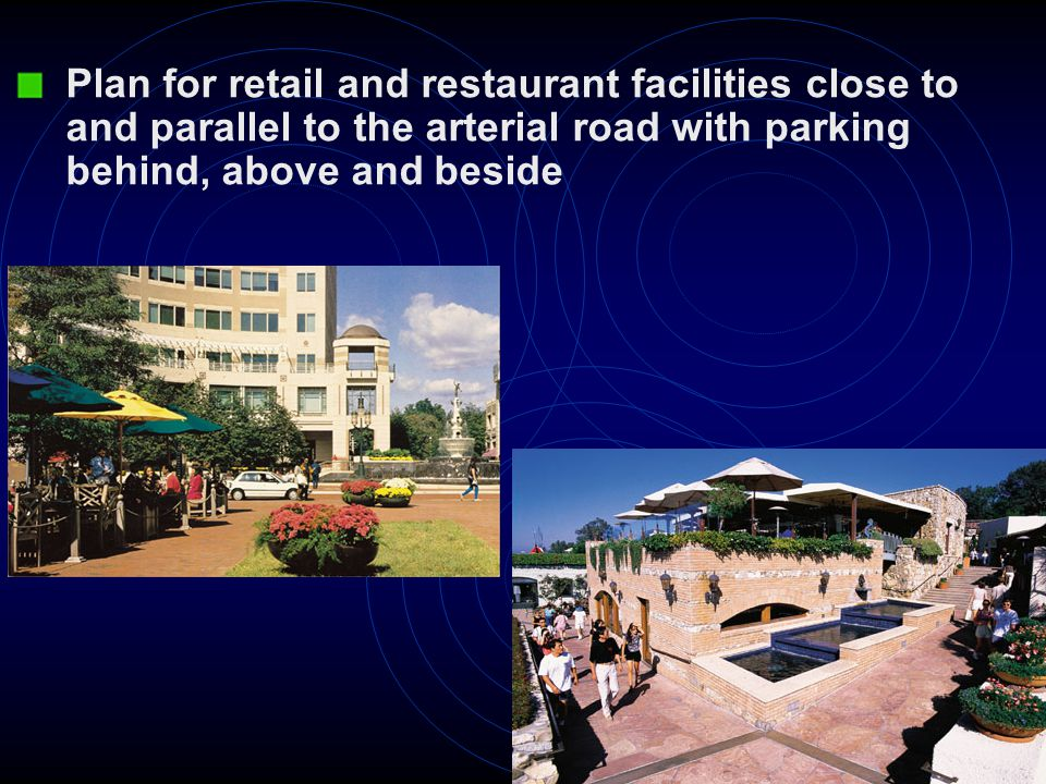 Plan for retail and restaurant facilities close to and parallel to the arterial road with parking behind, above and beside