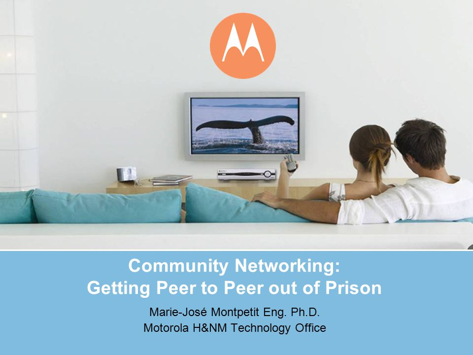 Community Networking: Getting Peer to Peer out of Prison Marie-José Montpetit Eng.
