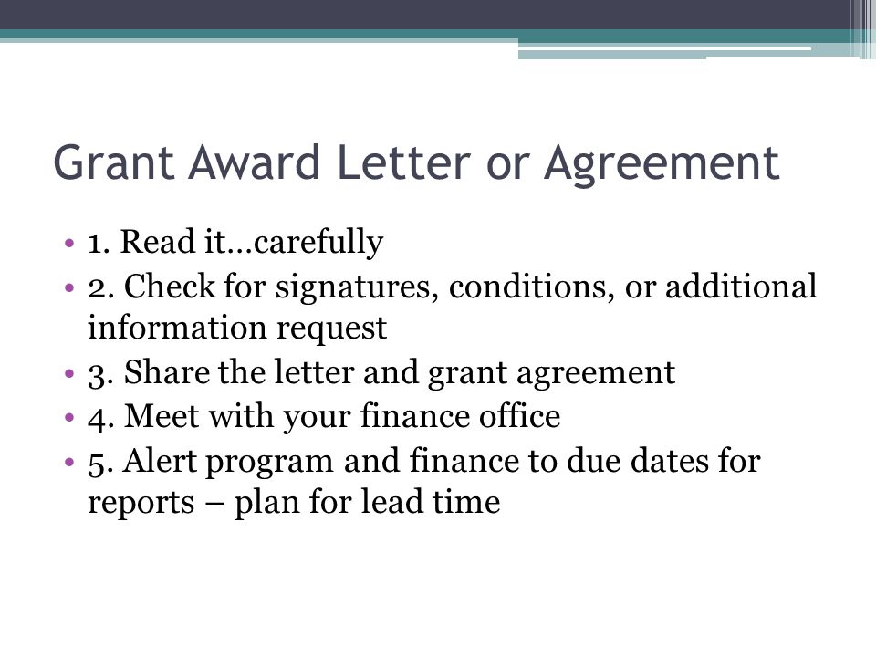Grant Award Letter or Agreement 1. Read it…carefully 2. Check for signatures, conditions, or additional information request 3. Share the letter and gr