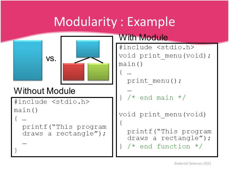 "Modularity : Example x Badariah Solemon 2011 #include main() { … printf(""This program draws a rectangle""); … } #include void print_menu(void); main()"