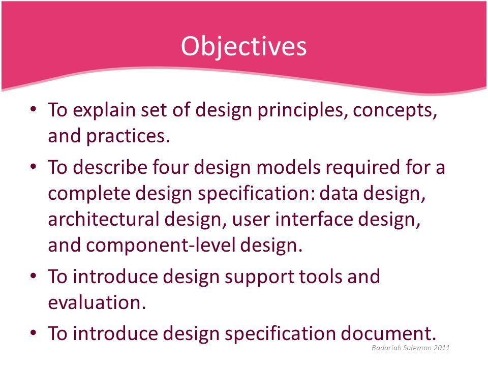 Data/Class Design Elements (cnt'd) example: Class Diagram Source: http://www.agiledata.org/essays/objectOrientation101.htmlhttp://www.agiledata.org/essays/objectOrientation101.html Badariah Solemon 2011
