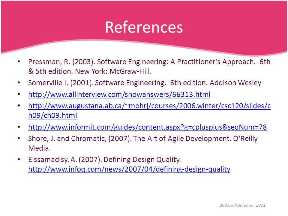 References Pressman, R. (2003). Software Engineering: A Practitioner's Approach. 6th & 5th edition. New York: McGraw-Hill. Somerville I. (2001). Softw