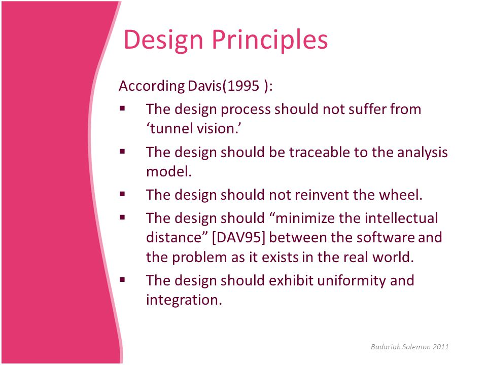 Design Principles According Davis(1995 ):  The design process should not suffer from 'tunnel vision.'  The design should be traceable to the analysi