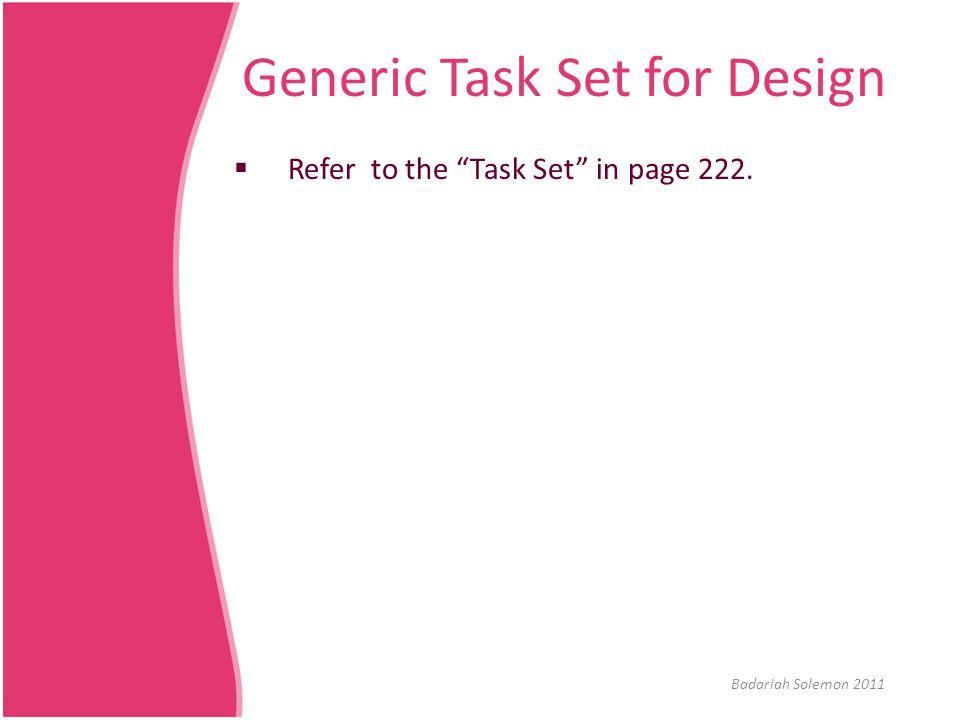 "Generic Task Set for Design  Refer to the ""Task Set"" in page 222. Badariah Solemon 2011"