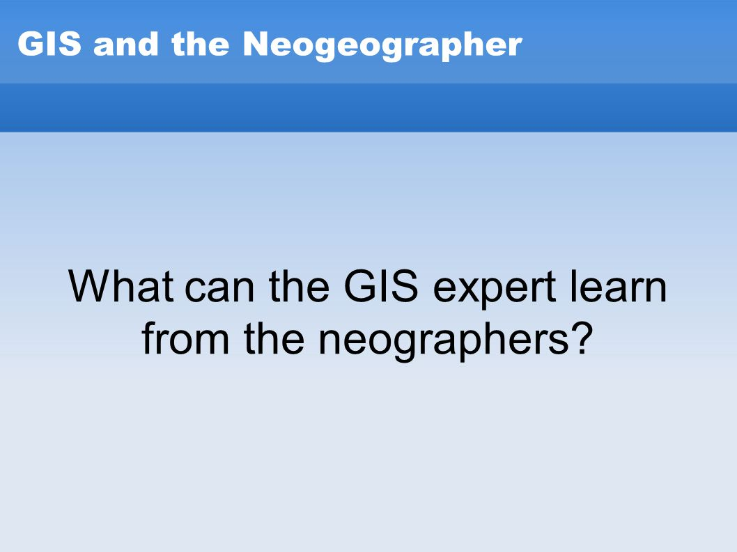 What can the GIS expert learn from the neographers?