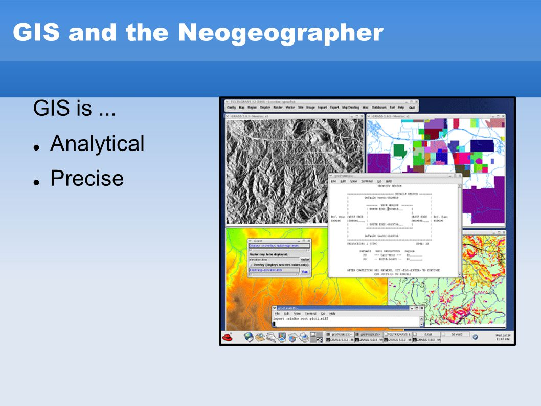 GIS and the Neogeographer GIS is... Analytical Precise