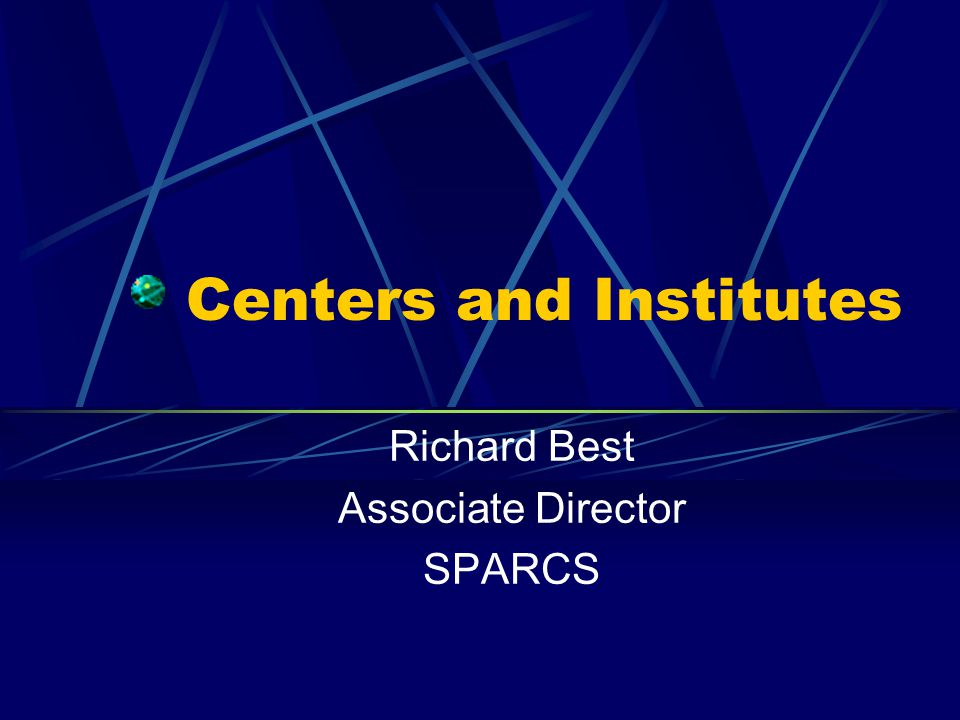 Centers and Institutes Richard Best Associate Director SPARCS