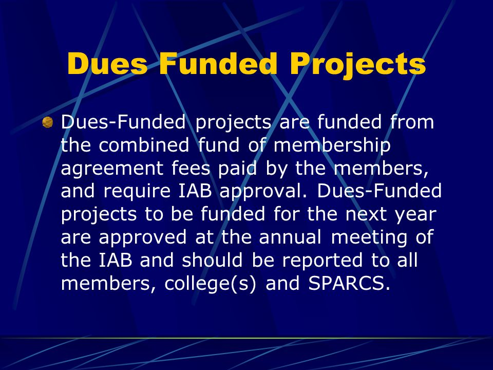 Dues Funded Projects Dues-Funded projects are funded from the combined fund of membership agreement fees paid by the members, and require IAB approval.