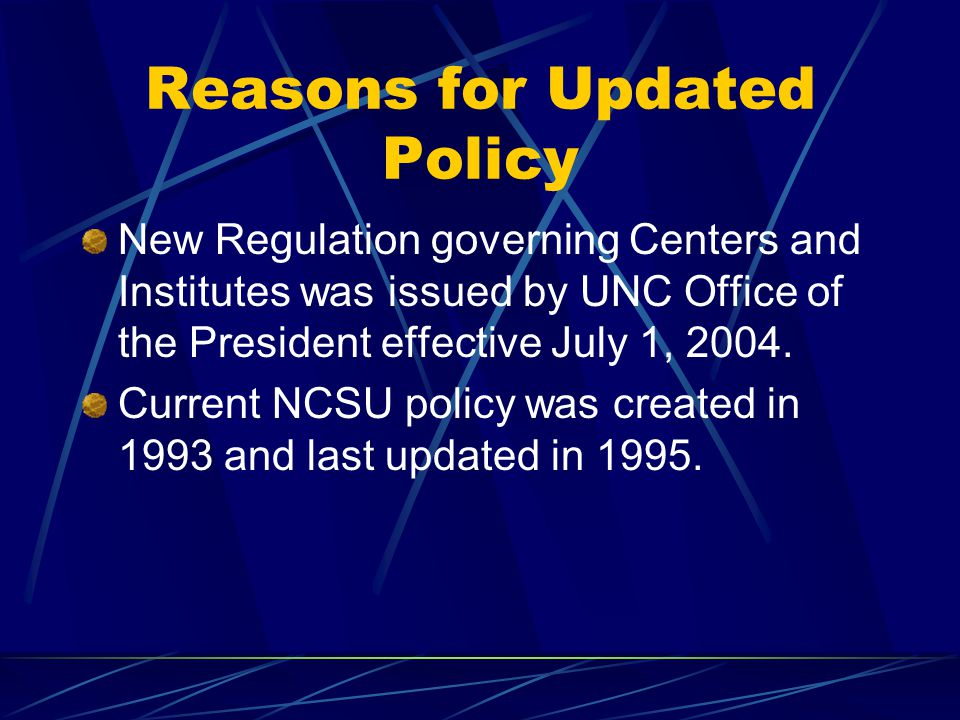Reasons for Updated Policy New Regulation governing Centers and Institutes was issued by UNC Office of the President effective July 1, 2004.