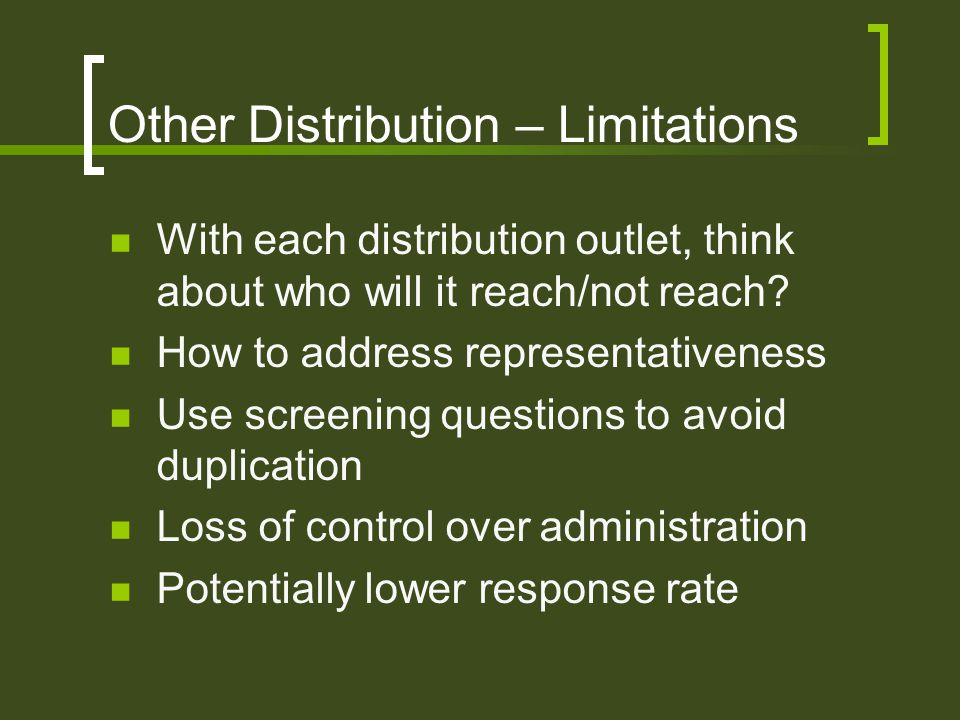 Other Distribution – Limitations With each distribution outlet, think about who will it reach/not reach.