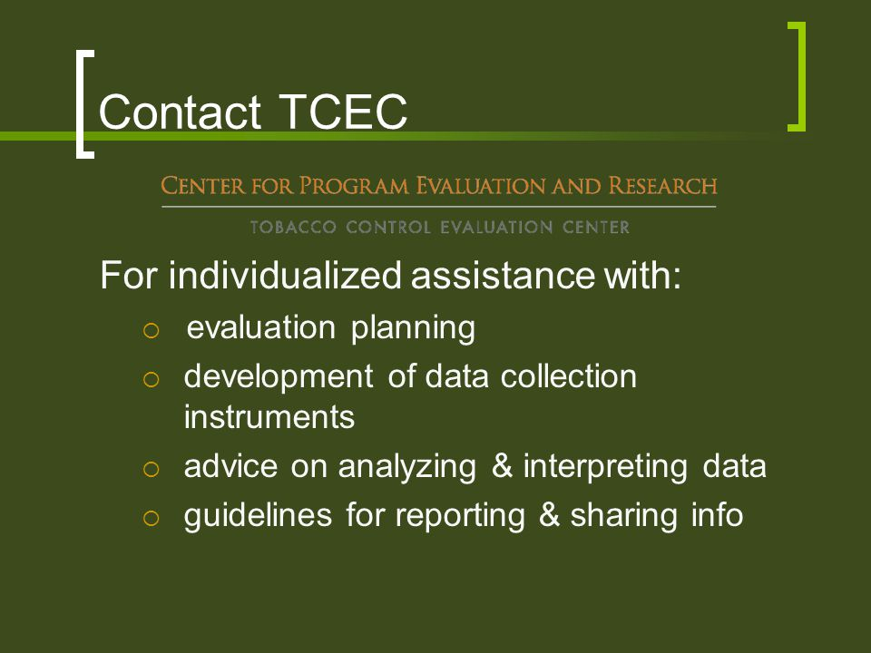 Contact TCEC For individualized assistance with:  evaluation planning  development of data collection instruments  advice on analyzing & interpreting data  guidelines for reporting & sharing info