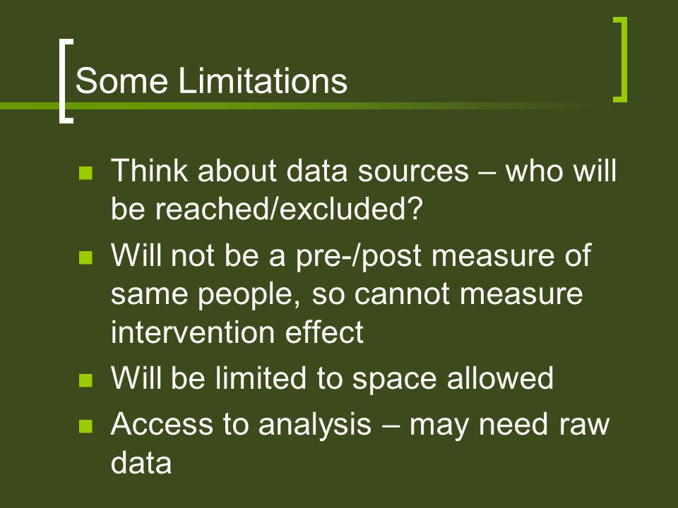 Some Limitations Think about data sources – who will be reached/excluded.