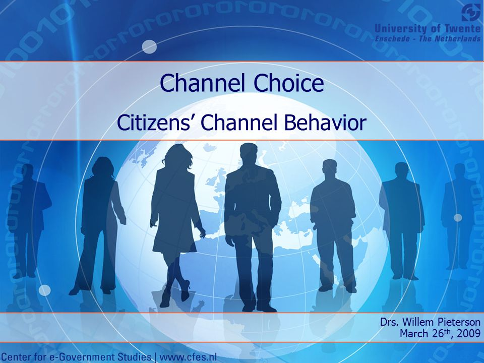 Channel Choice Citizens' Channel Behavior Drs. Willem Pieterson March 26 th, 2009