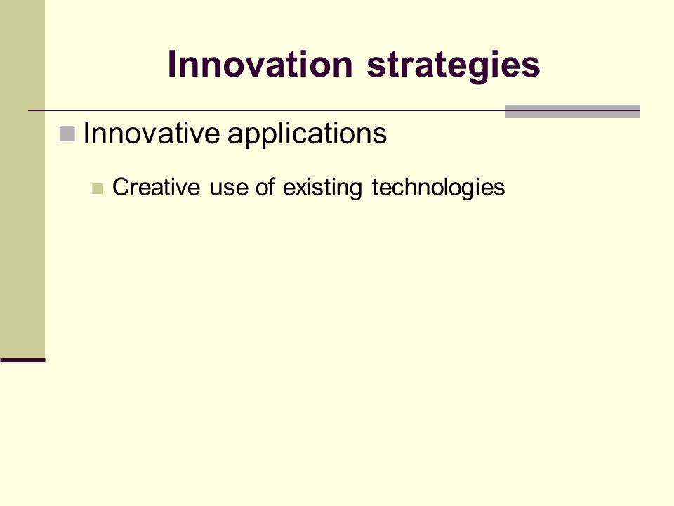 Innovation strategies Innovative applications Creative use of existing technologies