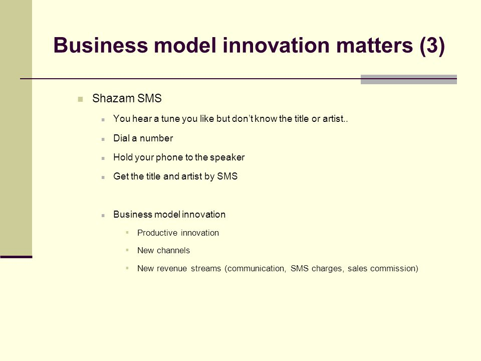 Business model innovation matters (3) Shazam SMS You hear a tune you like but don't know the title or artist..