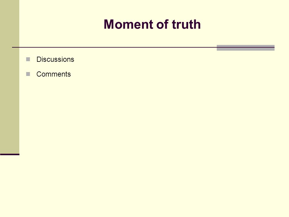 Moment of truth Discussions Comments