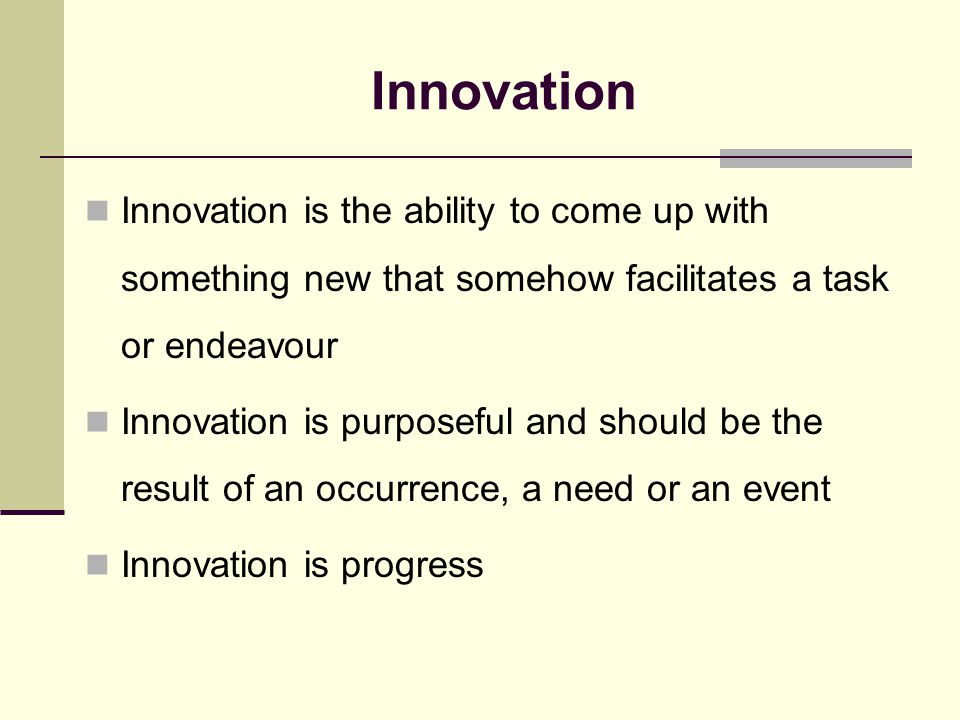 Necessity of innovation To grow the business To address a particular target market where they see a major competitive threat or opportunity To reinvent the business model for a tougher economic environment Innovation seems to be the key to success in product development