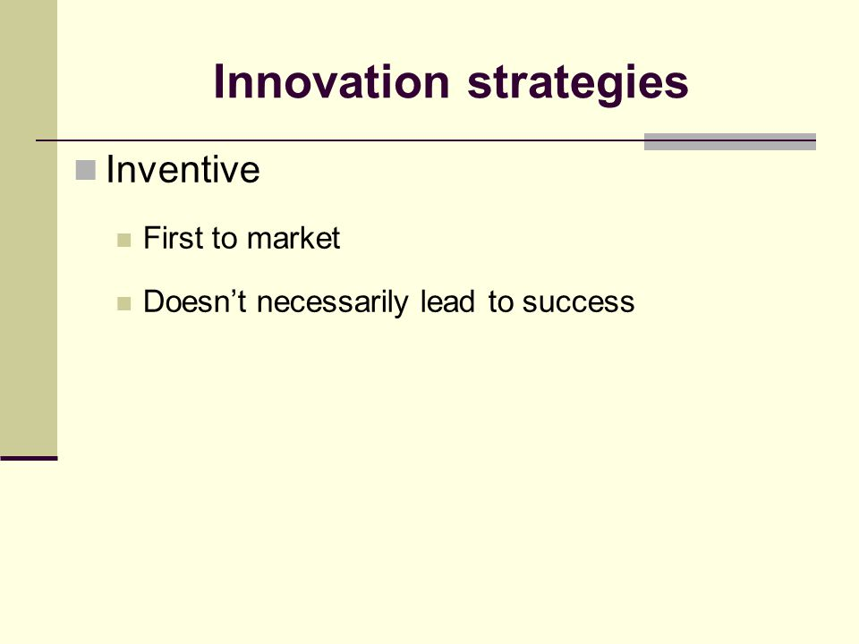 Innovation strategies Adaptive Not the first but the best Can work but can fail in industries with short product life cycles or network effects