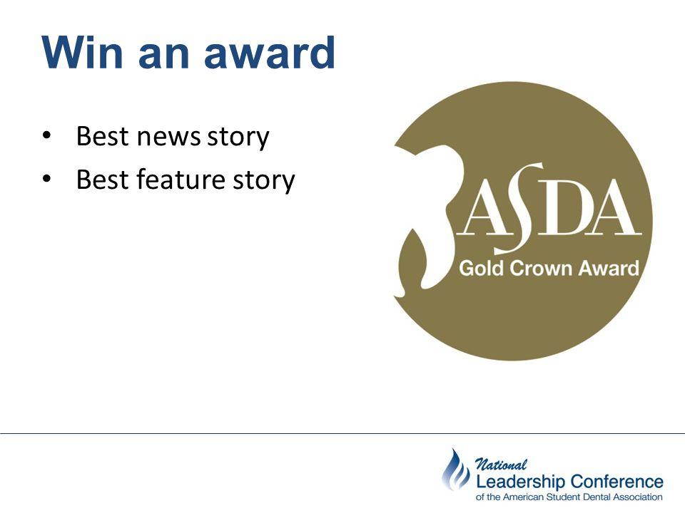 Win an award Best news story Best feature story