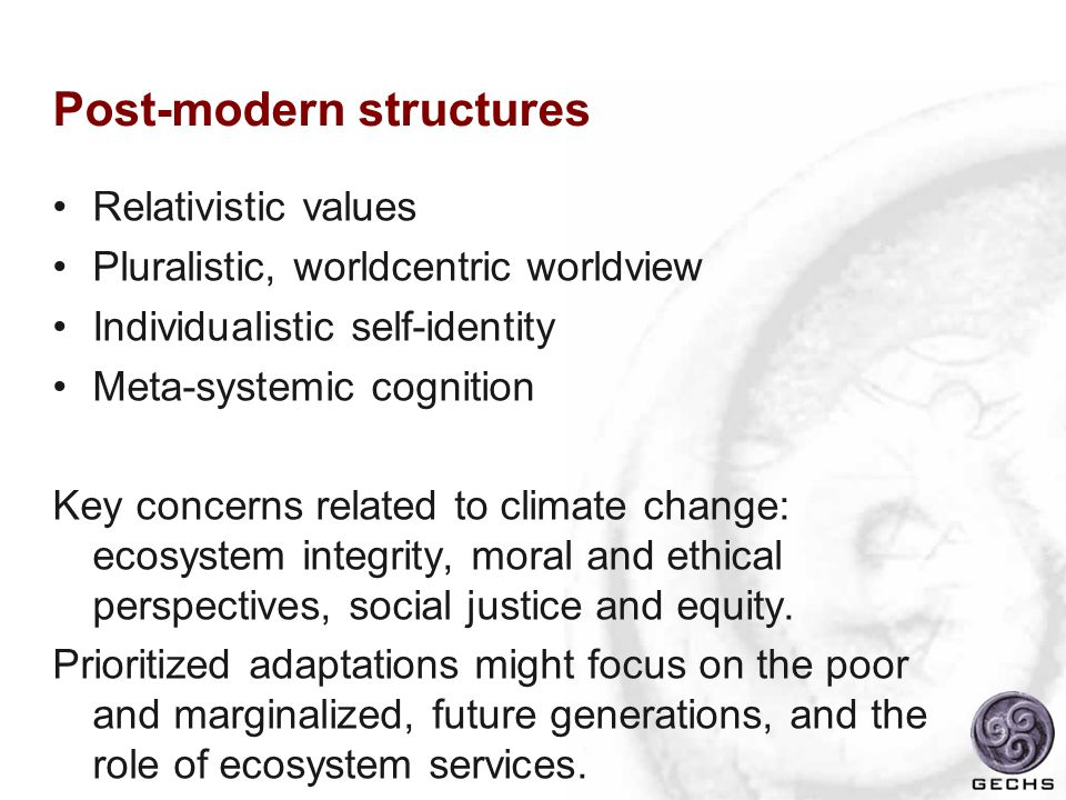Post-modern structures Relativistic values Pluralistic, worldcentric worldview Individualistic self-identity Meta-systemic cognition Key concerns rela
