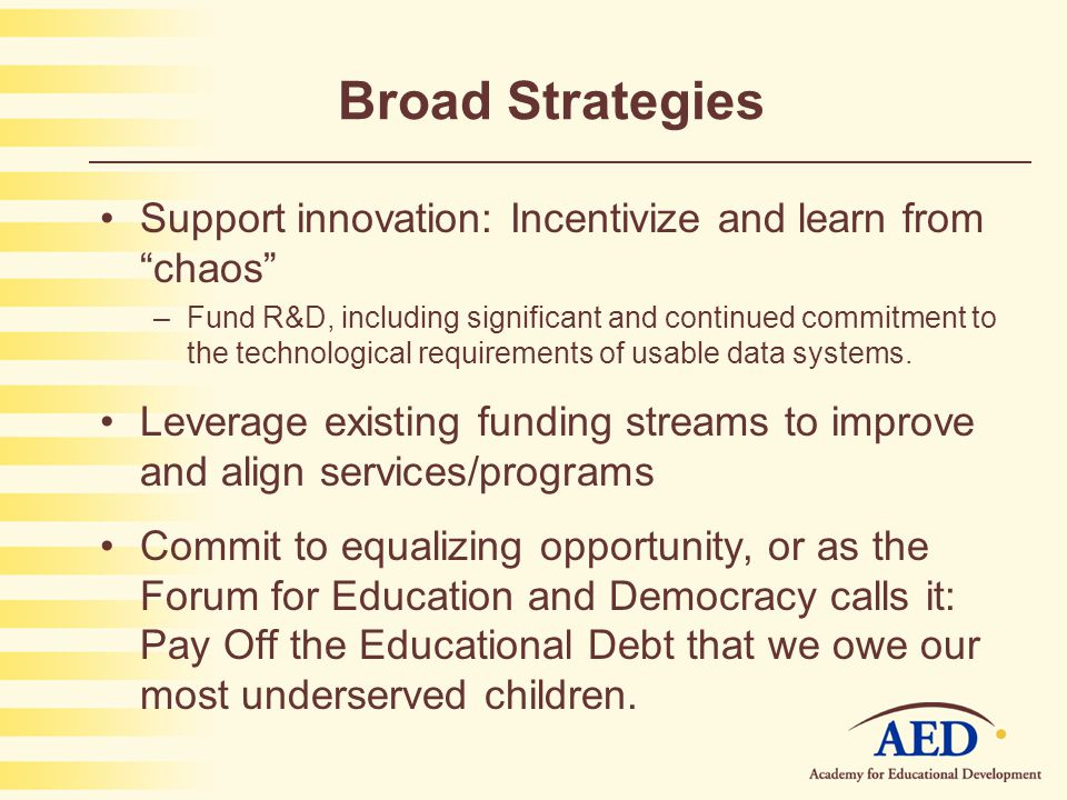Broad Strategies Support innovation: Incentivize and learn from chaos –Fund R&D, including significant and continued commitment to the technological requirements of usable data systems.