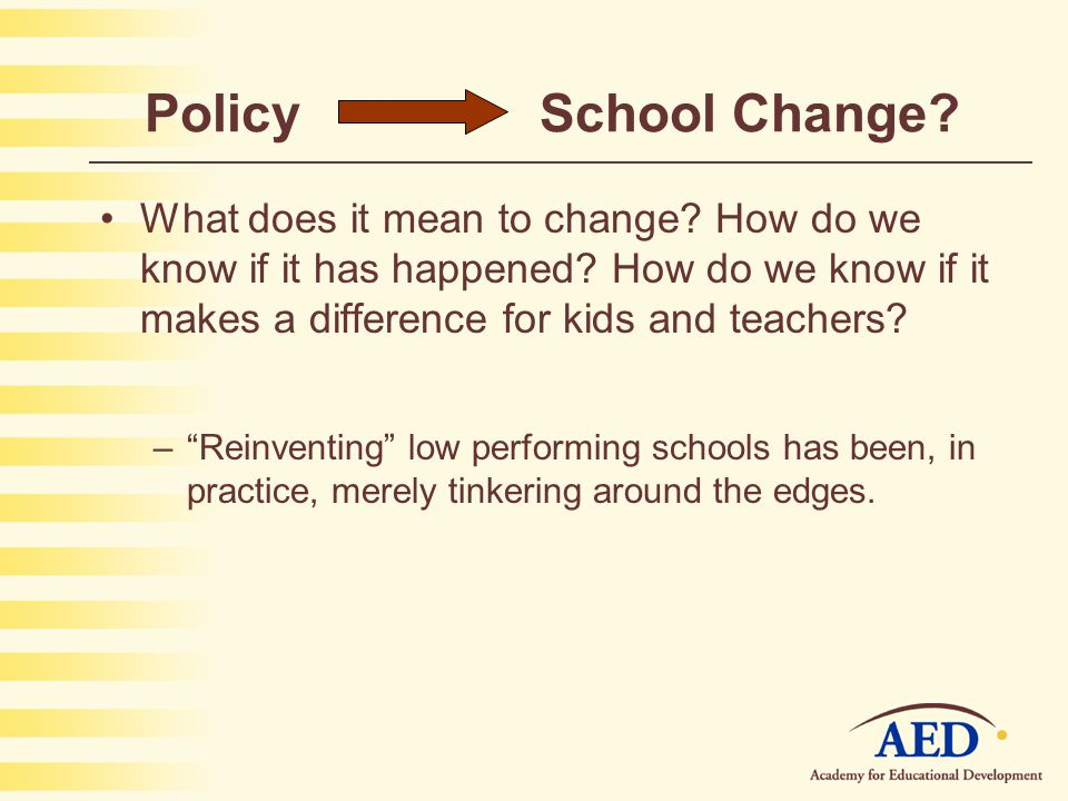 Policy School Change. What does it mean to change.