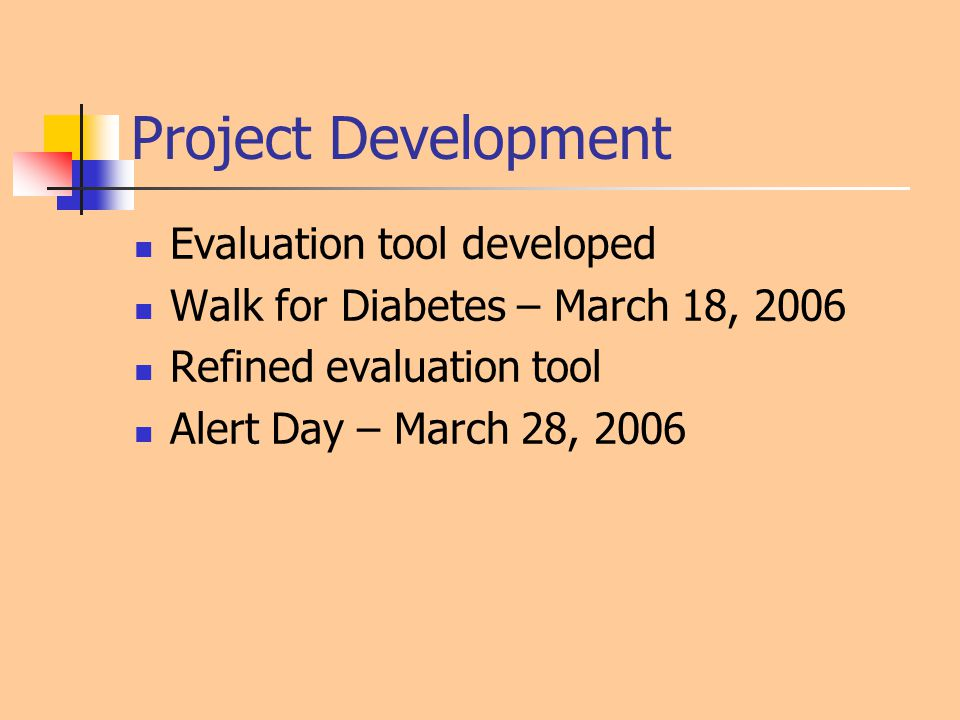 Project Development Evaluation tool developed Walk for Diabetes – March 18, 2006 Refined evaluation tool Alert Day – March 28, 2006