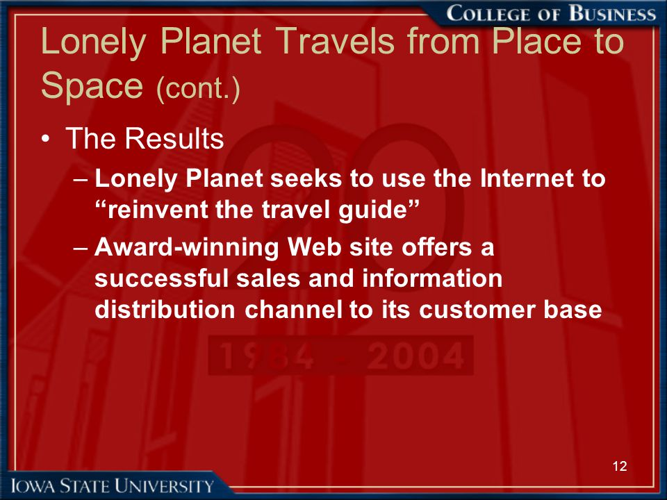 """12 Lonely Planet Travels from Place to Space (cont.) The Results –Lonely Planet seeks to use the Internet to """"reinvent the travel guide"""" –Award-winnin"""