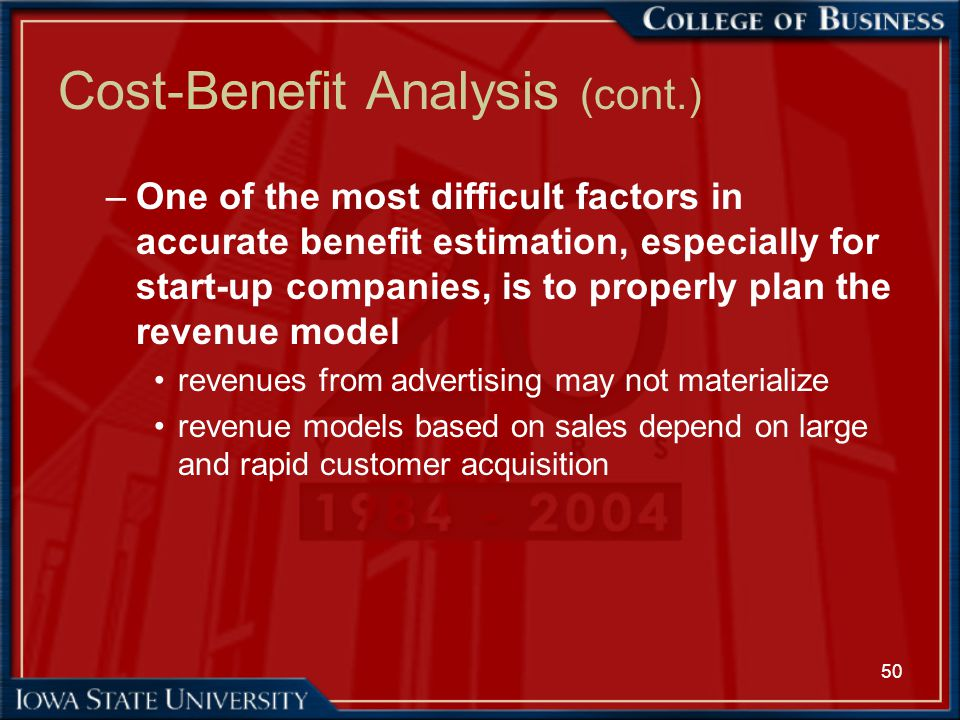 50 Cost-Benefit Analysis (cont.) –One of the most difficult factors in accurate benefit estimation, especially for start-up companies, is to properly