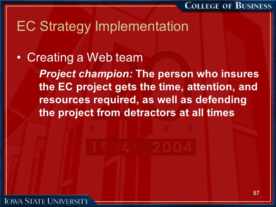 57 EC Strategy Implementation Creating a Web team Project champion: The person who insures the EC project gets the time, attention, and resources requ