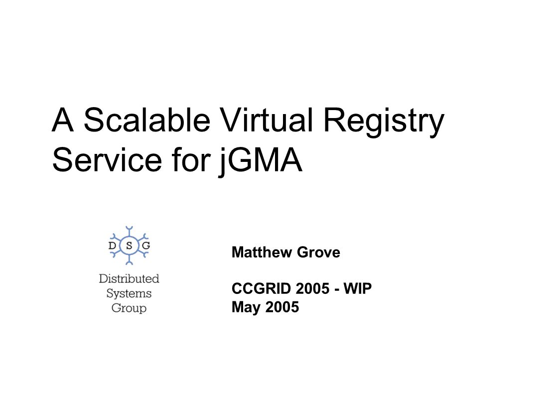 1 Outline Introduction and motivation, The jGMA architecture, The Virtual Registry (VR), An implementation of the VR using IRC, Future work, Summary.