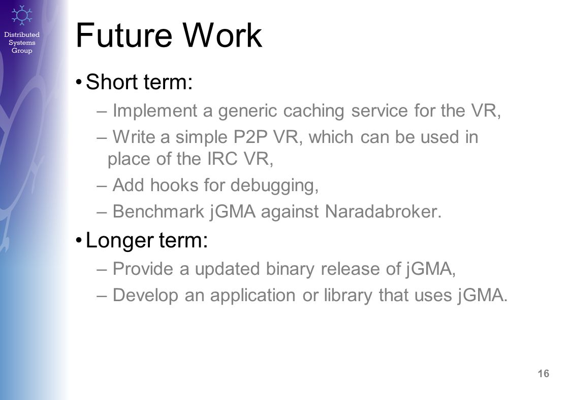 17 Summary jGMA is functional despite a few missing features, Current work is focusing on the implementation of the VR, The design of the jGMA architecture is complete.