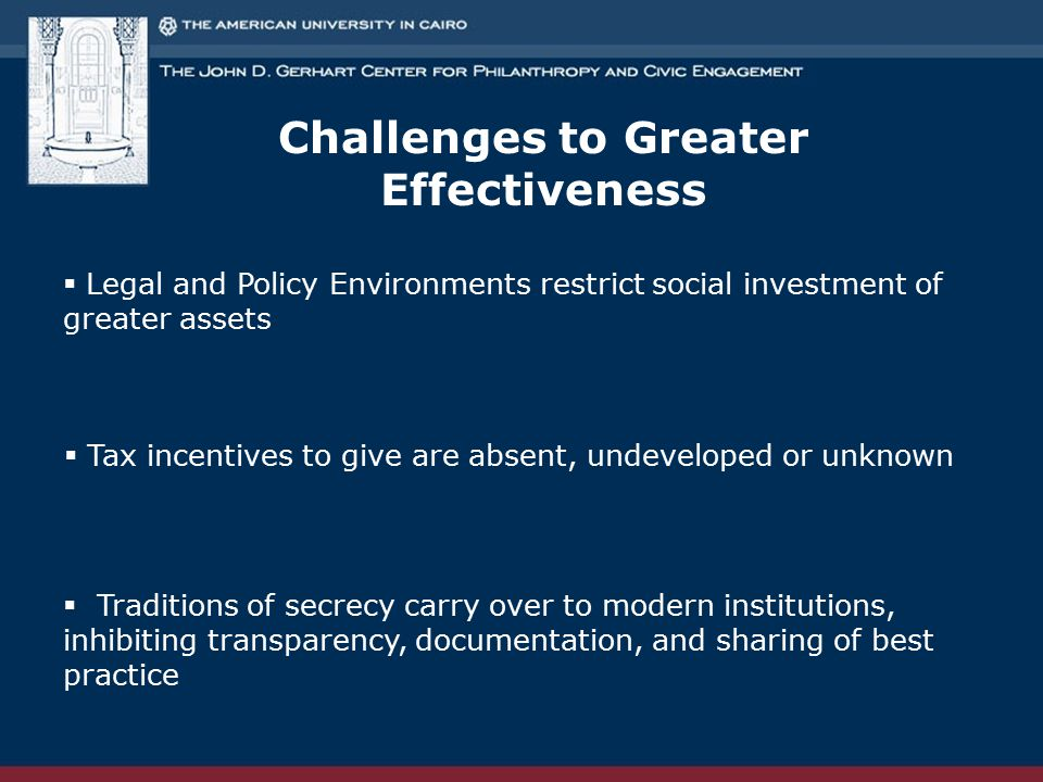 Challenges to Greater Effectiveness  Legal and Policy Environments restrict social investment of greater assets  Tax incentives to give are absent,