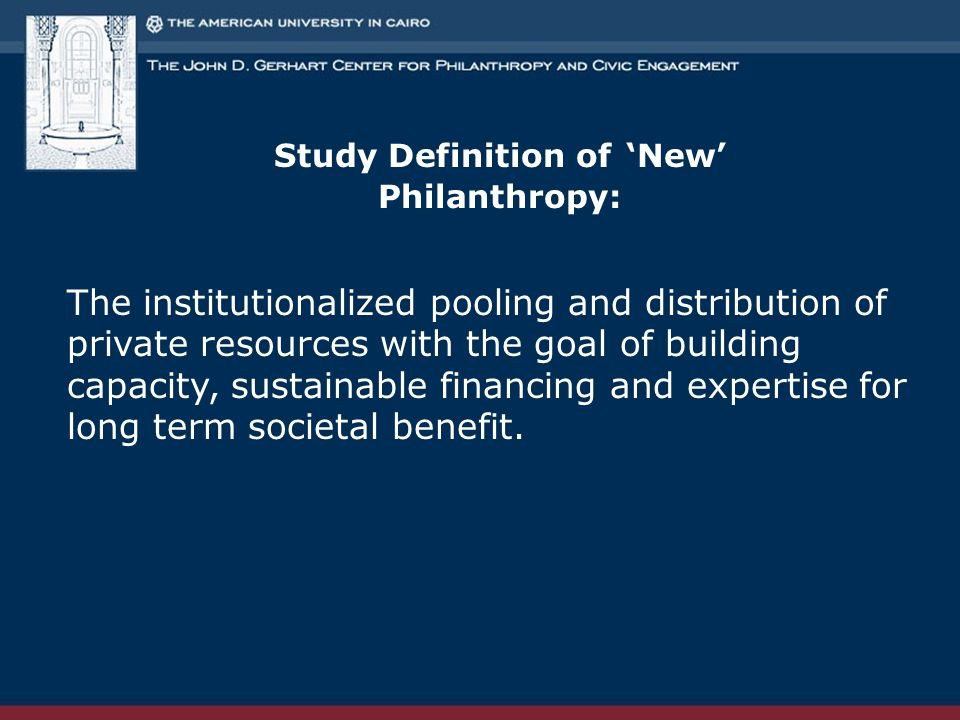 Study Definition of 'New' Philanthropy: The institutionalized pooling and distribution of private resources with the goal of building capacity, sustai