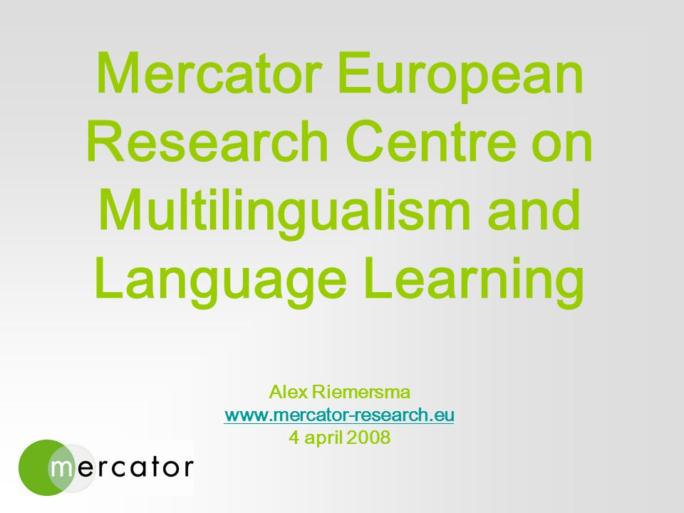 Mercator European Research Centre on Multilingualism and Language Learning Alex Riemersma www.mercator-research.eu 4 april 2008 www.mercator-research.eu
