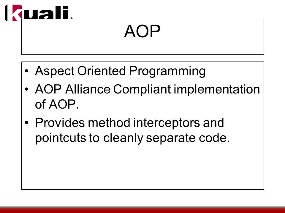 AOP Aspect Oriented Programming AOP Alliance Compliant implementation of AOP.