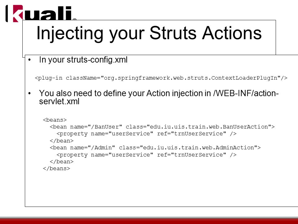 Injecting your Struts Actions In your struts-config.xml You also need to define your Action injection in /WEB-INF/action- servlet.xml