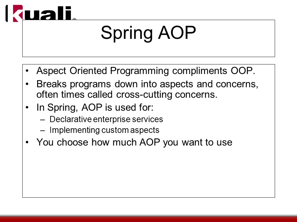 Spring AOP Aspect Oriented Programming compliments OOP.