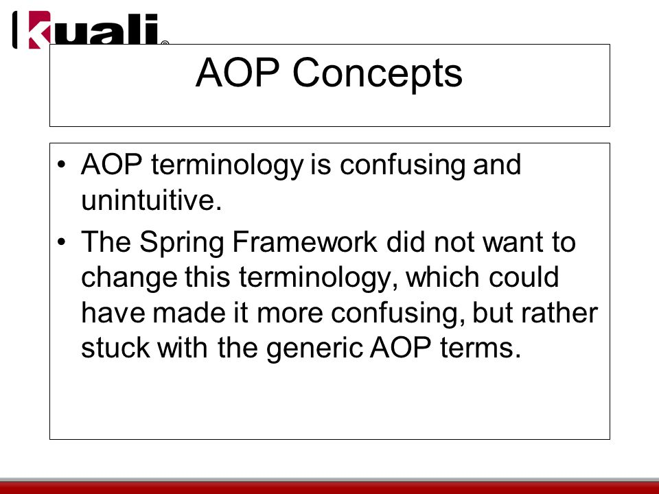 AOP Concepts AOP terminology is confusing and unintuitive.