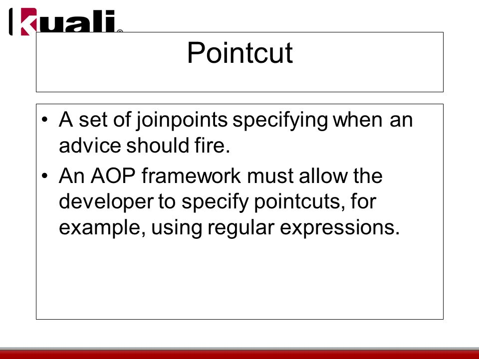 Pointcut A set of joinpoints specifying when an advice should fire.