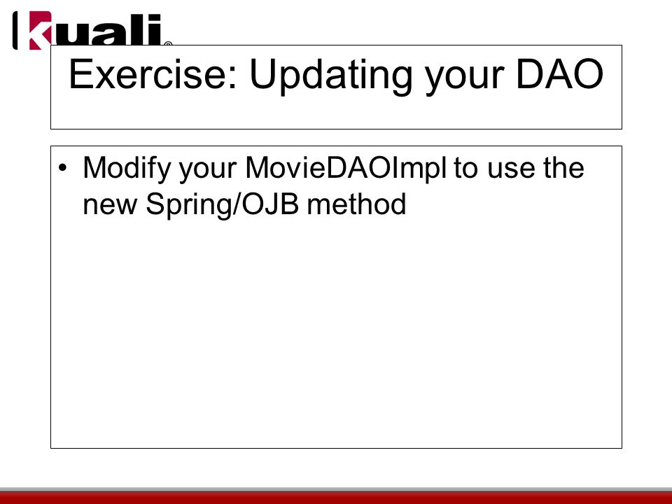 Exercise: Updating your DAO Modify your MovieDAOImpl to use the new Spring/OJB method