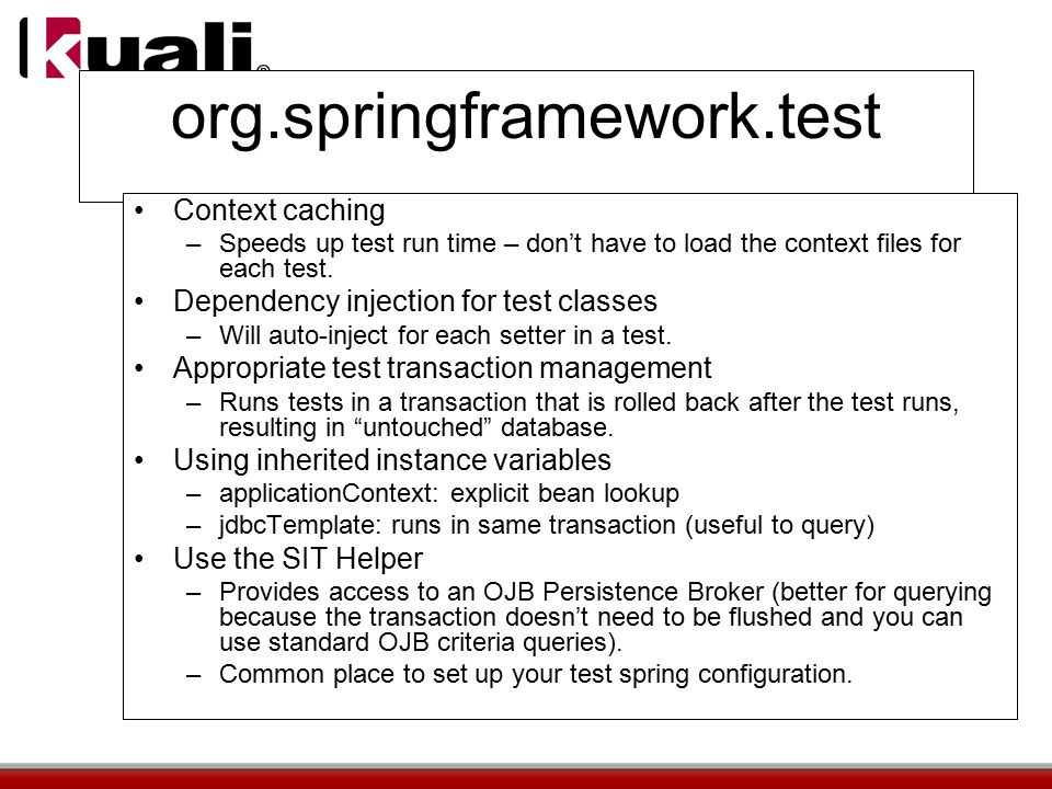 org.springframework.test Context caching –Speeds up test run time – don't have to load the context files for each test.