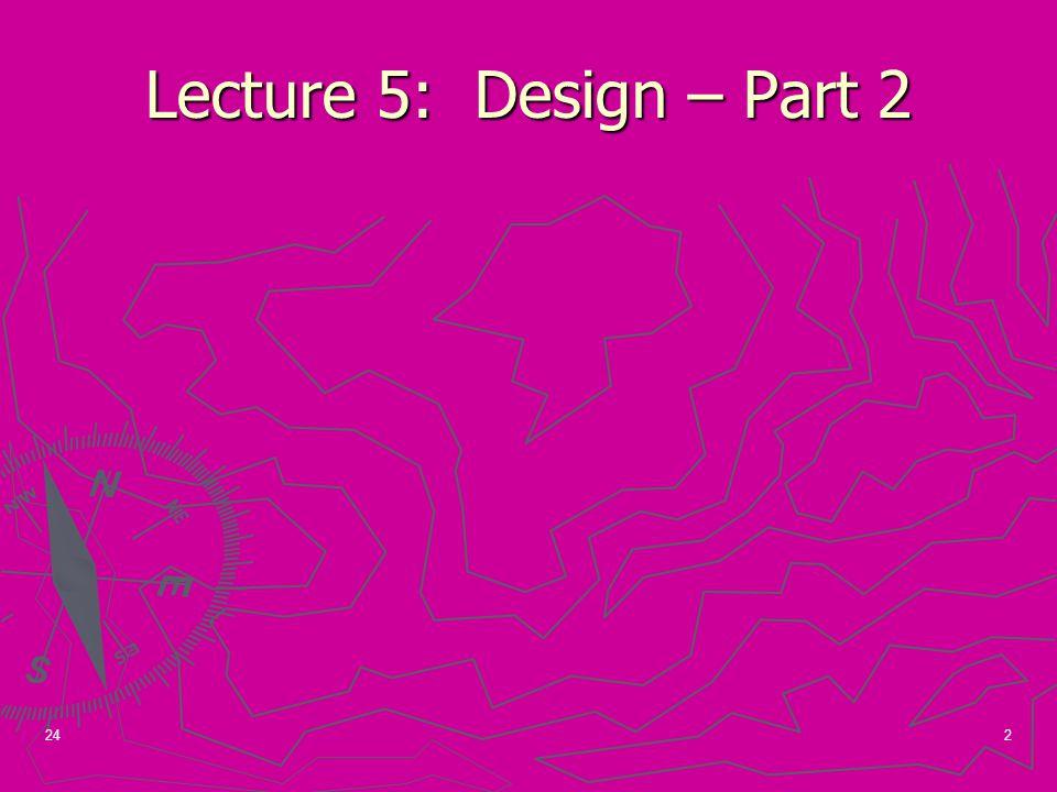 2 Lecture 5: Design – Part 2 24